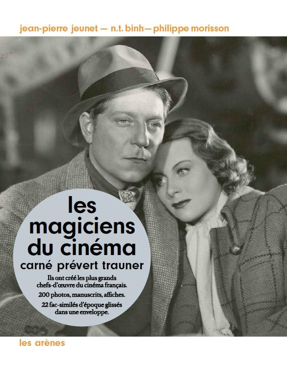 Carné-Prévert-Trauner, Les magiciens du cinéma (Jean-Pierre Jeunet, NT Binh et Philippe Morisson)